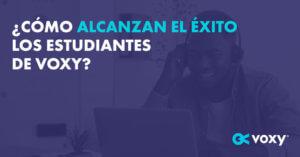 ¿Cómo Alcanzan El Éxito Los Estudiantes De Voxy?