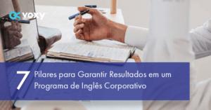 7 pilares para garantir resultados em um program de inglês corporativo