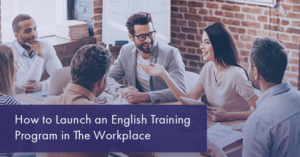 How to Launch an English Training Program in the Workplace