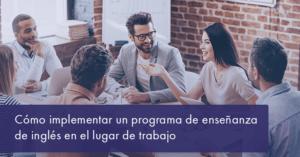 Cómo implementar un programa de enseñanza de inglés en el lugar de trabajo
