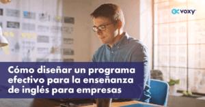 Cómo diseñar un programa efectivo para la enseñanza de inglés para empresas