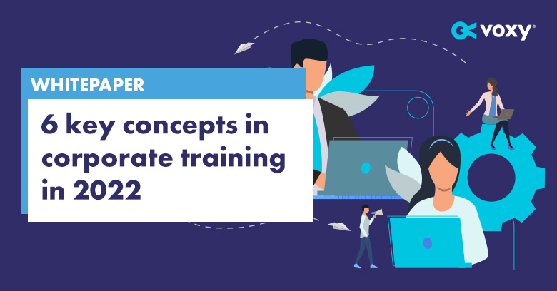 Whitepaper: 6 key concepts in corporate training in 2022
