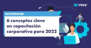 Whitepaper: 6 conceptos clave en capacitación corporativa para 2022