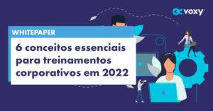 Whitepaper: 6 conceitos essenciais para treinamentos corporativos em 2022